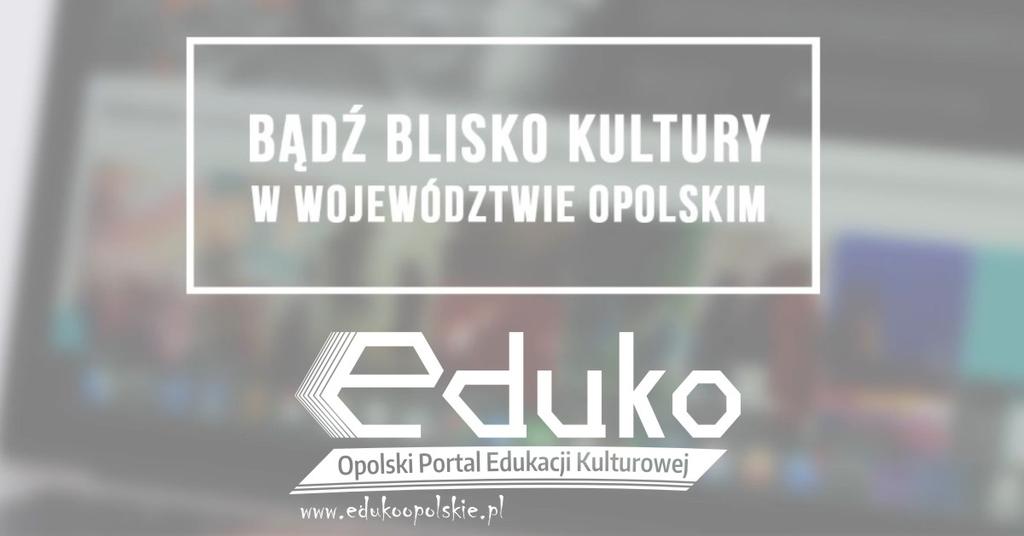 Portal - Edukacja kulturowa Opolszczyzny EDUKO 2016-2018