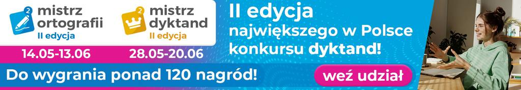 Plakat informacyjny o II edycji konkursu dyktand. Konkurs 1- mistrz ortografii 14.05-13.06.2021 Konkurs 2- mistrz dyktand 28.05-20.06.2021 Do wygrania ponad 120 nagród. Na plakacie obok niebieskiego tła znajduje się zadowolona młoda dziewczyna siedząca nad zeszytem.