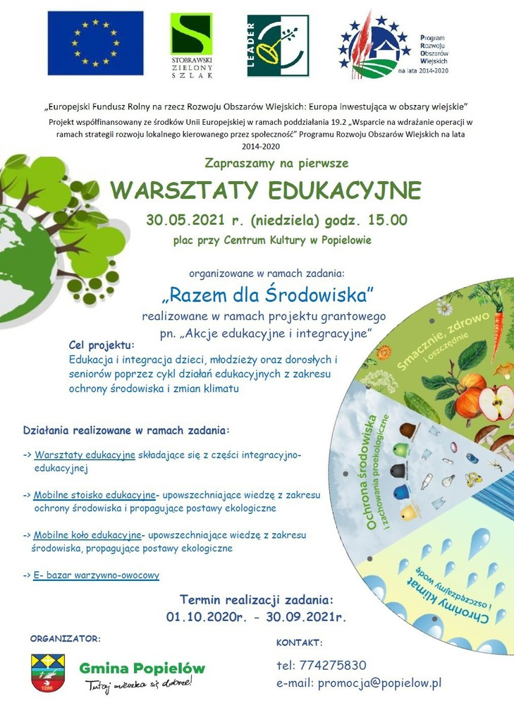 """Plakat - zaproszenie na warsztaty edukacyjne organizowane w ramach zadania ,,Razem dla Środowiska"""" realizowane w ramach projektu grantowego ,,Akcje edukacyjne i integracyjne"""" Celem jest edukacja dzieci, młodzieży i dorosłych za zakresu ochrony środowiska i zmian klimatu. ,,Europejski fundusz na rzecz rozwoju obszarów wiejskich. Europa inwestuje w obszary wiejskie""""   Działania realizowane w ramach: - warsztaty edukacyjne składające się z części integracyjno-edukacyjne - mobilne stoiska edukacyjne- upowszechniające wiedzę z zakresu ochrony środowiska i propagujące postawy ekologiczne.  - mobilne koło edukacyjne - upowszechniające wiedzę z zakresu środowiska, propagujące postawy ekologiczne.  - E-bazar warzywno-owocowy  Termin od 01.10.2020 do 30.09.2021.  Na plakacie znajduję się z lewej strony rysunek ziemi z porastającymi ją drzewami. Z prawej strony znajduję się półkole pocięte na trzy trójkąty na których znajdują się rysunki zieleni, wody i pojemników do segregacji odpadów z odpowiednimi napisami. Na samym dole znajduje się herb Gminy Popielów z podpisem Gmina Popielów tutaj mieszka się dobrze. Na dole plakatu znajduję się niebieska flaga Unii Europejskiej, znak zielono-czarny Stobrawski Zielony Szlak, znak zielono-biały kiełkującego nasiona i znak programu rozwoju obszarów wiejskich na lata 2014-2020 w kolorze czerwono-niebiesko-zielonej, ukazujący kiełkujące zboże na polu i dom."""